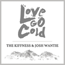 Love Go Cold feat.Josh Wantie/The Kiffness