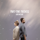 Here We Are (English Version)/Part-Time Friends