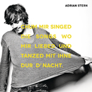Chum mir singed die Songs wo mir liebed und tanzed mit ihne dur d'Nacht/Adrian Stern