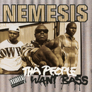 Tha People Want Bass/Nemesis