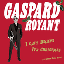 I Can't Believe It's Christmas ((And Other Xmas Hits))/Gaspard Royant