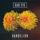 Dandelion/Sad Eye