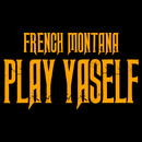 Play Yaself/French Montana