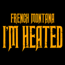 I'm Heated/French Montana