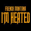 I'm Heated/French Montana