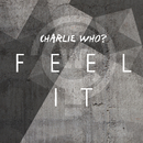 Feel It/Charlie Who?