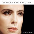 Não Demora/Adriana Calcanhotto
