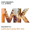 My Love 4 U (Justin Jay's Janky 90's Dub) feat.A*M*E/MK