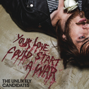 Your Love Could Start a War/The Unlikely Candidates