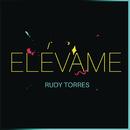 Elévame/Rudy Torres