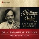 Heritage India (Kala Utsav Concerts) [Raga Purvi Kalyani]/Dr. M. Balamurali Krishna