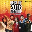 Best of 2016 Mashup (By DJ Kiran Kamath)/Pritam, Badshah, Amaal Mallik, Tanishk Bagchi, Nucleya, Benny Dayal & DJ Kiran Kamath