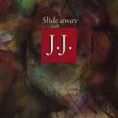 Slide Away/J.J.