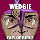 Wedgie feat.Trinity Taylor/Taylor Girlz