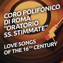 "Love Songs Of The 16th Century/Coro Polifonico Di Roma ""Oratorio SS. Stimmate"""
