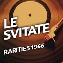 Le Svitate  - Rarietes 1966/Le Svitate