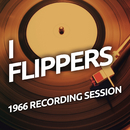 I Flippers - 1966 Recording Session/I Flippers