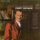 I Want to Go with You/Eddy Arnold