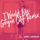 I Would Like (Gorgon City Remix)/Zara Larsson