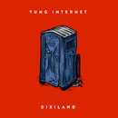 Dixiland/Yung Internet