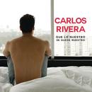 Que Lo Nuestro Se Quede Nuestro/Carlos Rivera
