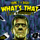 What's That (Is It a Monster?)/Young T & Bugsey