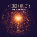 Sing in the Dark/In Lonely Majesty