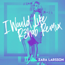 I Would Like (R3hab Remix)/Zara Larsson
