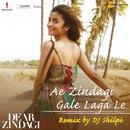 "Ae Zindagi Gale Laga Le (Remix By DJ Shilpi) [From ""Dear Zindagi""]/Ilaiyaraaja, Amit Trivedi, Arijit Singh & DJ Shilpi"