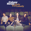 Only The Lonely/Colony House