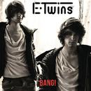 Bang/E-Twins