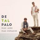 Más Aire Más Espacio/De Tal Palo