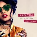 Burn Break Crash (Remixes)/Aanysa x Snakehips