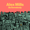 Be Somebody/Alex Mills