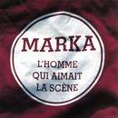 L'homme qui aimait la scène/Marka