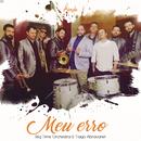 Meu Erro feat.Tiago Abravanel/Big Time Orchestra