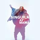Ay mama/Singuila