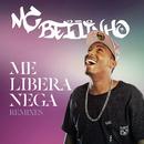 Me Libera Nega (Remixes)/MC Beijinho
