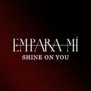Shine On You/Empara Mi