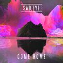 Come Home/Sad Eye