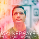 You Broke Up with Me/Walker Hayes