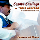 Canto a Mi Tierra (Remasterizado)/Sonora Santiago de Felipe Labrada
