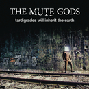 Tardigrades Will Inherit the Earth/The Mute Gods