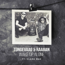 Wake Up Alone feat.Clara Mae/Tungevaag & Raaban