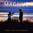 I Know It Will Be Wonderful/Magnus