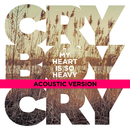My Heart Is So Heavy (Acoustic Version)/Cry Boy Cry