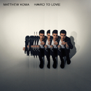 Hard To Love/Matthew Koma