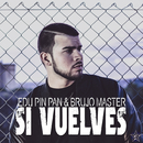 Si Vuelves/Edu Pin Pan & Brujo Master
