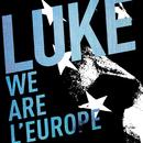 We Are l' Europe/Luke