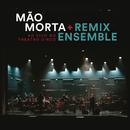 Ao Vivo no Theatro Circo/Mão Morta & Remix Ensemble